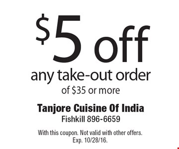 $5 off any take-out order of $35 or more. With this coupon. Not valid with other offers. Exp. 10/28/16.