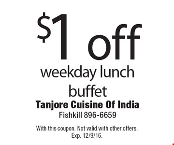 $1 off weekday lunch buffet. With this coupon. Not valid with other offers. Exp. 12/9/16.