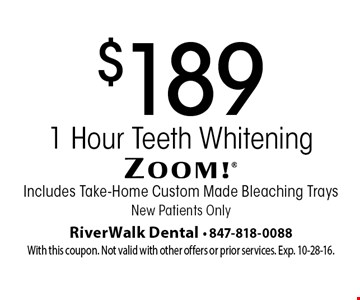 $189 1-Hour Teeth Whitening Includes Take-Home Custom Made Bleaching Trays New Patients Only. With this coupon. Not valid with other offers or prior services. Exp. 10-28-16.