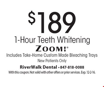 $189 1-Hour Teeth Whitening. Includes Take-Home Custom Made Bleaching Trays. New Patients Only. With this coupon. Not valid with other offers or prior services. Exp. 12-2-16.