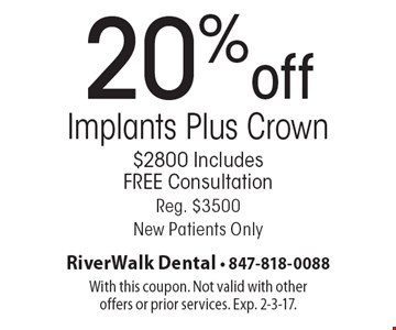20%off Implants Plus Crown. $2800. Includes FREE Consultation. Reg. $3500. New Patients Only. With this coupon. Not valid with other offers or prior services. Exp. 2-3-17.