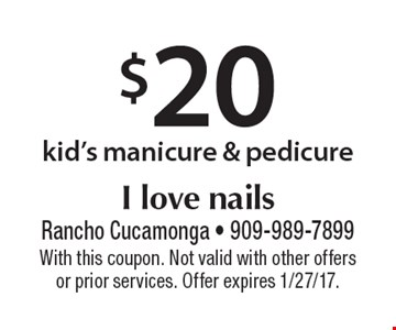 $20 kid's manicure & pedicure. With this coupon. Not valid with other offers or prior services. Offer expires 1/27/17.