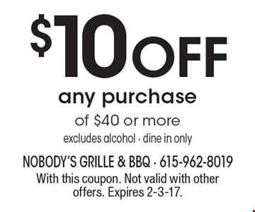 $10 OFF any purchase of $40 or more. Excludes alcohol. Dine in only. With this coupon. Not valid with other offers. Expires 2-3-17.