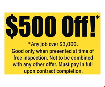 $500 off any job over $3,000. Must pay in full upon contract completion.