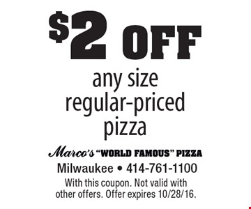 $2 off any size regular-priced pizza. With this coupon. Not valid with other offers. Offer expires 10/28/16.