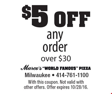 $5 off any order over $30. With this coupon. Not valid with other offers. Offer expires 10/28/16.
