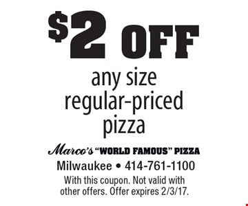 $2off any size regular-priced pizza. With this coupon. Not valid with other offers. Offer expires 2/3/17.