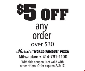 $5off any order over $30. With this coupon. Not valid with other offers. Offer expires 2/3/17.