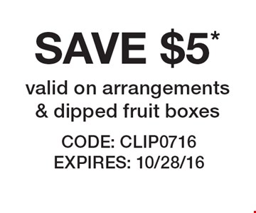 SAVE $5* valid on arrangements& dipped fruit boxes. CODE: CLIP0716 EXPIRES: 10/28/16 *Offer cannot be combined with any other offer. Restrictions may apply. See store for details. Edible®, Edible Arrangements®, the Fruit Basket Logo, and other marks mentioned herein are registered trademarks of Edible Arrangements, LLC. © 2016 Edible Arrangements, LLC. All rights reserved.