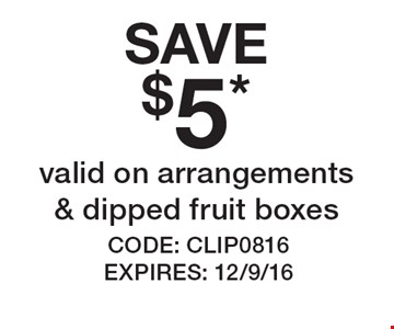SAVE $5* valid on arrangements & dipped fruit boxes. *Offer cannot be combined with any other offer. Restrictions may apply. See store for details. Edible, Edible Arrangements, the Fruit Basket Logo, and other marks mentioned herein are registered trademarks of Edible Arrangements, LLC.  2016 Edible Arrangements, LLC. All rights reserved. CODE: CLIP0816. EXPIRES: 12/9/16