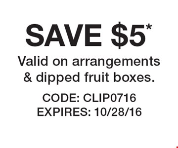 SAVE $5* Valid on arrangements & dipped fruit boxes.. CODE: CLIP0716 EXPIRES: 10/28/16 *Offer cannot be combined with any other offer. Restrictions may apply. See store for details. Edible®, Edible Arrangements®, the Fruit Basket Logo, and other marks mentioned herein are registered trademarks of Edible Arrangements, LLC. © 2016 Edible Arrangements, LLC. All rights reserved.