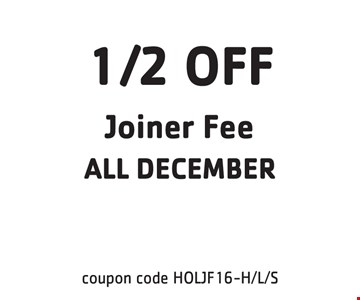 half off joiner fee all December