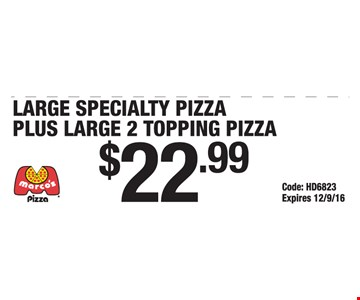 $22.99 Large specialty pizza plus large 2 topping pizza. Code: HD6823. Expires 12-9-16.