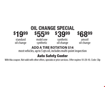 $19.99 standard oil change OR $55.99 mobil one synthetic OR $39.99 synthetic oil change OR $68.99 amsoil oil chang. Add a tire rotation $14. Most vehicles, up to 5 qts oil, includes multi-point inspection. With this coupon. Not valid with other offers, specials or prior services. Offer expires 10-28-16. Code: Clip