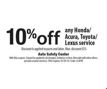10% off any Honda/Acura, Toyota/Lexus service. Discount is applied to parts and labor. Max. discount $75.. With this coupon. Cannot be applied to oil changes, batteries or tires. Not valid with other offers,specials or prior services. Offer expires 10-28-16. Code: ClipHT
