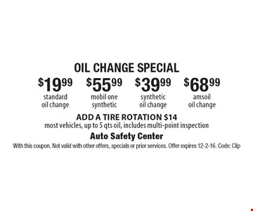 $68.99 amsoil oil change. $39.99 synthetic oil change. $55.99 mobil one synthetic. $19.99 standard oil change. ADD A TIRE ROTATION $14, most vehicles, up to 5 qts oil, includes multi-point inspection. With this coupon. Not valid with other offers, specials or prior services. Offer expires 12-2-16. Code: Clip