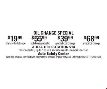 Oil Change Special. $19.99 standard oil change or $39.99 synthetic oil change,  $55.99 mobil one synthetic, $68.99 amsoil oil change,  Add a tire rotation $14. Most vehicles, up to 5 qts oil, includes multi-point inspection. Add a tire rotation $14. Most vehicles, up to 5 qts oil, includes multi-point inspection. With this coupon. Not valid with other offers, specials or prior services. Offer expires 2-3-17. Code: Clip