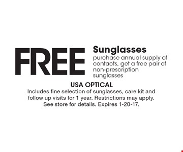 FREE Sunglasses. Purchase annual supply of contacts, get a free pair of non-prescription sunglasses. Includes fine selection of sunglasses, care kit and follow up visits for 1 year. Restrictions may apply. See store for details. Expires 1-20-17.