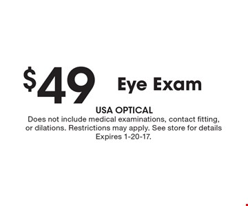 $49 Eye Exam. Does not include medical examinations, contact fitting, or dilations. Restrictions may apply. See store for details Expires 1-20-17.