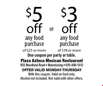 $5off any food purchase of $25 or more. $3off any food purchase of $18 or more. One coupon per party or table.. Offer valid Monday-Thursday With this coupon. Valid on food only. Alcohol not included. Not valid with other offers.