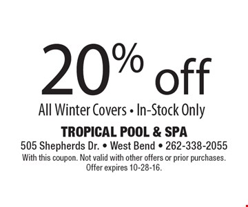 20% off all winter covers. In-stock only. With this coupon. Not valid with other offers or prior purchases. Offer expires 10-28-16.