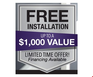 FREE Installation. Up to a $1000 value. Limited time offer. Financing available.