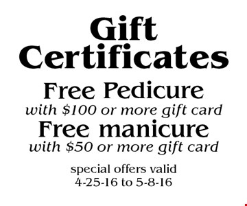 Gift Certificates Free manicure with $50 or more gift card & Free Pedicure with $100 or more gift card. special offers valid 4-25-16 to 5-8-16