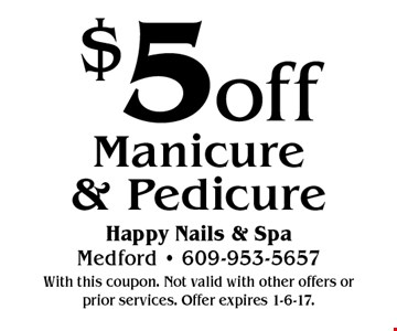 $5 off Manicure & Pedicure. With this coupon. Not valid with other offers or prior services. Offer expires 1-6-17.