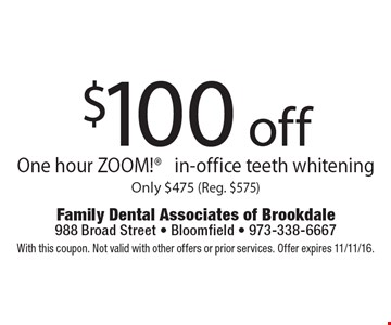 $100 off One hour ZOOM! in-office teeth whitening Only $475 (Reg. $575). With this coupon. Not valid with other offers or prior services. Offer expires 11/11/16.