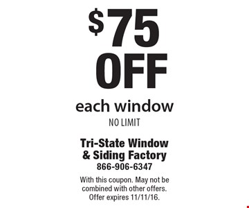 $75 off each window. No Limit. With this coupon. May not be combined with other offers. Offer expires 11/11/16.