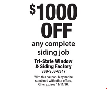 $1000 off any complete siding job. With this coupon. May not be combined with other offers. Offer expires 11/11/16.