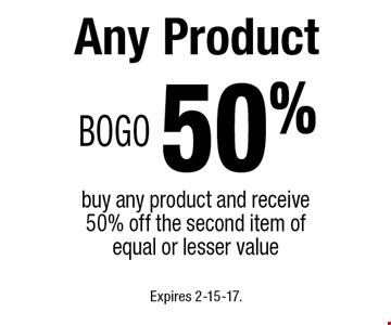 BOGO 50% Any Product buy any product and receive 50% off the second item of equal or lesser value. Expires 2-15-17.