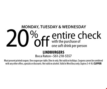 MONDAY, TUESDAY & WEDNESDAY 20% off entire check with the purchase of one soft drink per person. Must present printed coupon. One coupon per table. Dine in only. Not valid on holidays. Coupons cannot be combined with any other offers, specials or discounts. Not valid on alcohol. Valid in West Boca only. Expires 3-4-16. CLIPPER