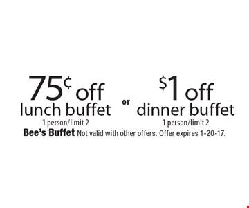 75¢ off$1 offlunch buffetdinner buffet1 person/limit 21 person/limit 2 .