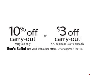10% off$3 offcarry-outcarry-out$20 minimum - carry-out onlycarry-out only . Bee's Buffet Not valid with other offers. Offer expires 1-20-17.