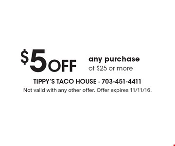 $5 Off any purchase of $25 or more. Not valid with any other offer. Offer expires 11/11/16.