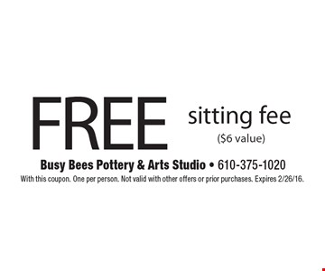 FREE sitting fee ($6 value). With this coupon. One per person. Not valid with other offers or prior purchases. Expires 2/26/16.