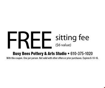 FREE sitting fee ($6 value). With this coupon. One per person. Not valid with other offers or prior purchases. Expires 6-10-16.
