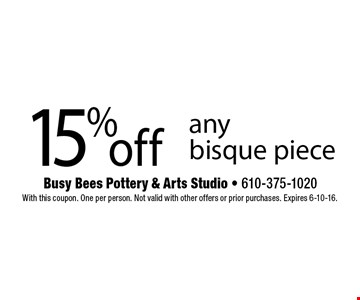 15% off any bisque piece . With this coupon. One per person. Not valid with other offers or prior purchases. Expires 6-10-16.