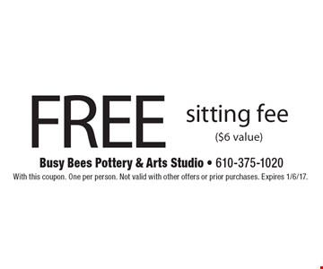 Free sitting fee ($6 value). With this coupon. One per person. Not valid with other offers or prior purchases. Expires 1/6/17.