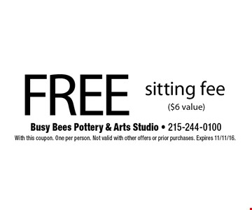 Free sitting fee ($6 value). With this coupon. One per person. Not valid with other offers or prior purchases. Expires 11/11/16.