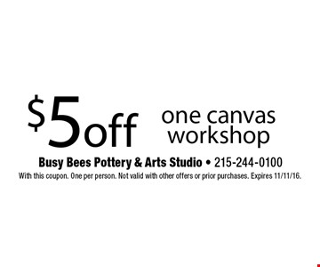 $5 off one canvas workshop. With this coupon. One per person. Not valid with other offers or prior purchases. Expires 11/11/16.
