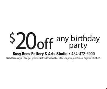 $20 off any birthday party. With this coupon. One per person. Not valid with other offers or prior purchases. Expires 11-11-16.
