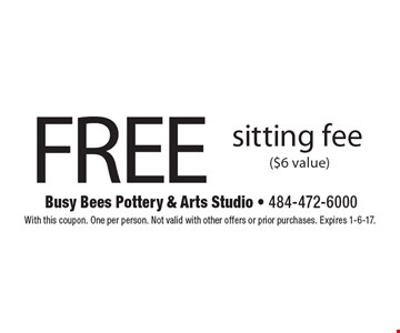 FREE sitting fee ($6 value). With this coupon. One per person. Not valid with other offers or prior purchases. Expires 1-6-17.