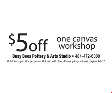 $5 off one canvas workshop. With this coupon. One per person. Not valid with other offers or prior purchases. Expires 1-6-17.