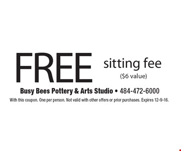 FREE sitting fee ($6 value). With this coupon. One per person. Not valid with other offers or prior purchases. Expires 12-9-16.