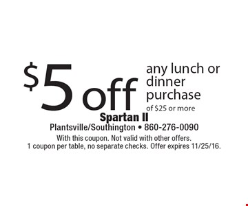 $5 off any lunch or dinner purchase of $25 or more. With this coupon. Not valid with other offers. 1 coupon per table, no separate checks. Offer expires 11/25/16.