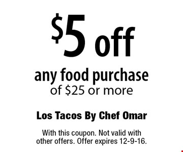 $5 off any food purchase of $25 or more. With this coupon. Not valid with other offers. Offer expires 12-9-16.