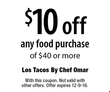 $10 off any food purchase of $40 or more. With this coupon. Not valid with other offers. Offer expires 12-9-16.