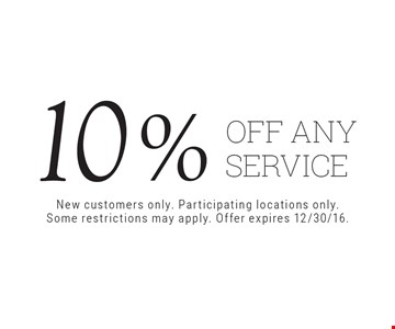 10% OFF any service. New customers only. Participating locations only. Some restrictions may apply. Offer expires 12/30/16.